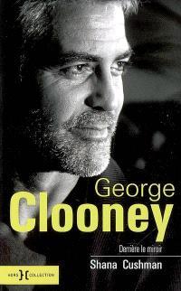 George Clooney : derrière le miroir
