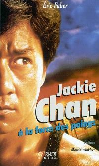 Jackie Chan : à la force des poings