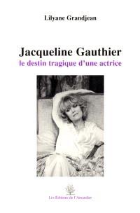 Jacqueline Gauthier : le destin tragique d'une actrice