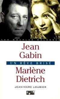 Jean Gabin et Marlène Dietrich : un rêve brisé