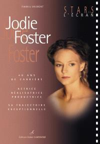 Jodie Foster : 40 ans de carrière : actrice, réalisatrice, productrice, sa trajectoire exceptionnelle