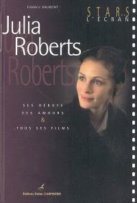 Julia Roberts : ses débuts, ses amours et tous ses films
