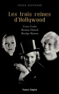 Les trois reines d'Hollywood : Greta Garbo, Marlene Dietrich, Marilyn Monroe