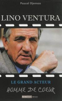 Lino Ventura : le grand acteur, homme de coeur