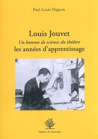 Louis Jouvet : un homme de science du théâtre : les années d'apprentissage