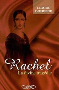 Rachel : la divine tragédie