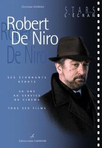 Robert De Niro : ses étonnants débuts : 40 ans au service du cinéma, tous ses films