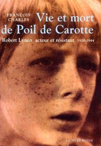 Vie et mort de Poil de Carotte : Robert Lynen, acteur et résistant