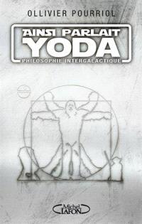 Ainsi parlait Yoda : philosophie intergalactique