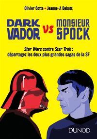 Dark Vador vs monsieur Spock : Star Wars contre Star Trek : départagez les deux plus grandes sagas de la SF