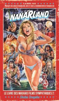 Nanarland : le livre des mauvais films sympathiques. Volume 2, Electric boogaloo