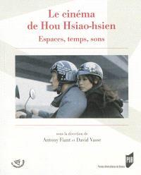 Le cinéma de Hou Hsiao-hsien : espaces, temps, sons