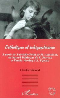 Esthétique et schizophrénie : à partir de Zabriskie Point de M. Antonioni, Au hasard Balthazar de R. Bresson et Family viewing d'A. Egoyan