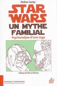 Star Wars, un mythe familial : psychanalyse d'une saga