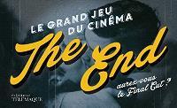 The end : le grand jeu du cinéma : aurez-vous le final cut ?
