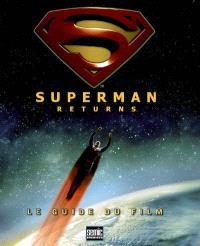 Superman returns : le guide du film