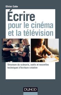 Ecrire pour le cinéma et la télévision : structure du scénario, outils et nouvelles techniques d'écriture créative