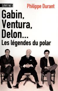 Gabin, Ventura, Delon... : les légendes du polar