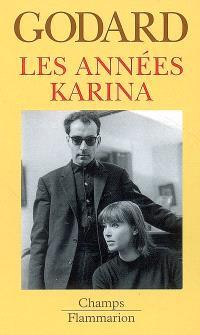 Godard par Godard. Volume 2, Les années Karina : (1960-1967)