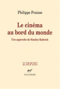 Le cinéma au bord du monde : une approche de Stanley Kubrick