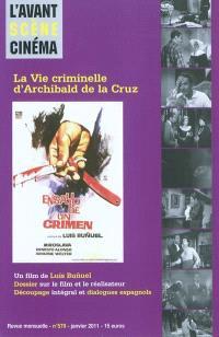 Avant-scène cinéma (L'). n° 579, La vie criminelle d'Archibald de la Cruz : un film de Luis Bunuel