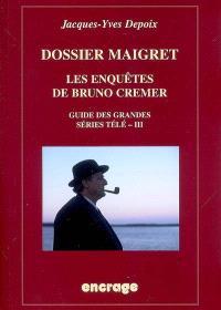 Guide des grandes séries télé. Volume 3, Dossier Maigret : les enquêtes de Bruno Cremer