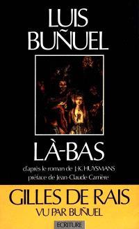 Là-bas : un scénario original de Luis Bunuel et Jean-Claude Carrière d'après le roman de Huysmans