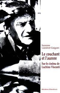Le couchant et l'aurore : sur le cinéma de Luchino Visconti