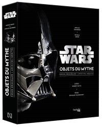 Star Wars : objets du mythe : pièces originales, archives inédites