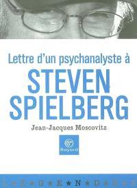 Lettre d'un psychanalyste à Steven Spielberg ou Comment dépervertir le futur