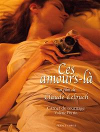 Ces amours-là, un film de Claude Lelouch : carnet de tournage