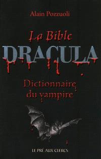 La bible Dracula : dictionnaire du vampire