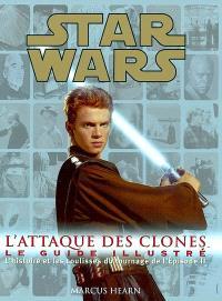 Star Wars, Episode II, L'attaque des clones : le guide illustré : l'histoire et les coulisses du tournage de l'Episode II