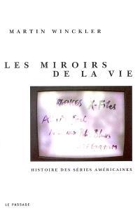 Les miroirs de la vie : histoire des séries américaines