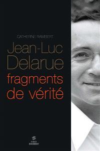 Jean-Luc Delarue : fragments de vérité