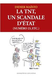 La TNT, un scandale d'Etat (numéro 23, etc.)
