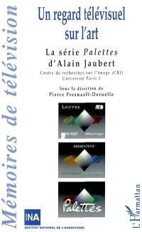 Un regard télévisuel sur l'art : la série Palettes d'Alain Jaubert