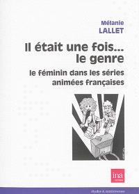 Il était une fois... le genre : le féminin dans les séries animées françaises