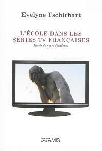L'école dans les séries TV françaises : miroir de notre décadence