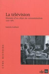 La télévision : histoire d'un objet de consommation, 1945-1985