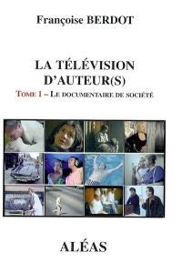La télévision d'auteur(s). Volume 1, Le documentaire de société