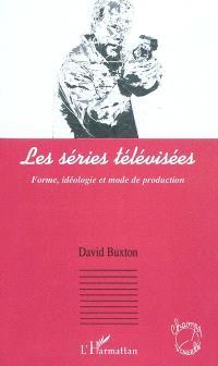 Les séries télévisées : forme, idéologie et mode de production