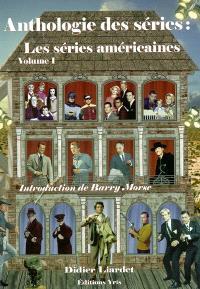 Anthologie des séries : les séries américaines. Volume 1