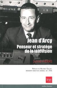 Jean d'Arcy, penseur et stratège de la télévision française