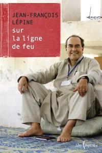 Jean-François Lépine  : sur la ligne de feu