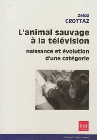 L'animal sauvage à la télévision : naissance et évolution d'une catégorie