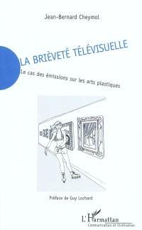 La brièveté télévisuelle : le cas des émissions sur les arts plastiques
