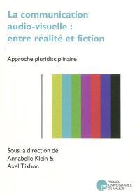 La communication audio-visuelle entre réalité et fiction : approche pluridisciplinaire
