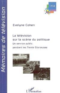 La télévision sur la scène du politique : un service public pendant les Trente Glorieuses