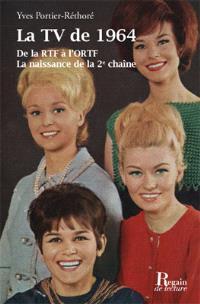 La TV de 1964 : de la RTF à l'ORTF : la naissance de la 2e chaîne